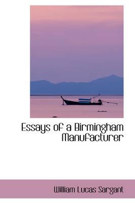Essays of a Birmingham Manufacturer by William Lucas Sargant