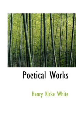 Poetical Works by Henry Kirke White
