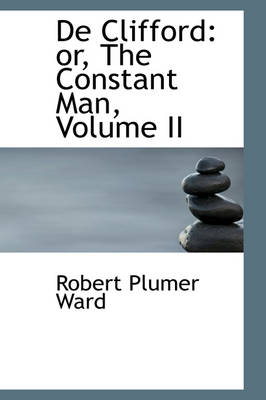 de Clifford Or, the Constant Man, Volume II by Robert Plumer Ward