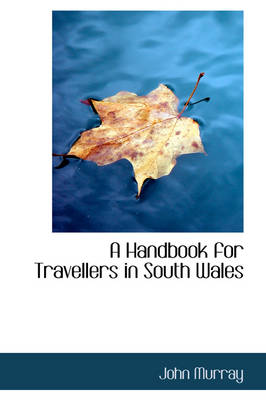 A Handbook for Travellers in South Wales by John (Trinity College Dublin Ireland) Murray