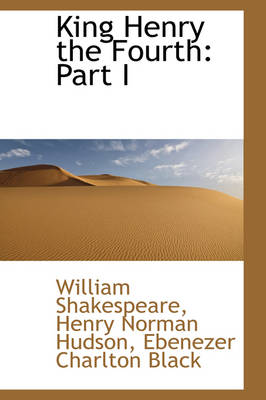 King Henry the Fourth Part I by William Shakespeare