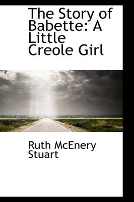 The Story of Babette A Little Creole Girl by Ruth McEnery Stuart