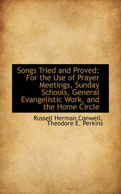 Songs Tried and Proved For the Use of Prayer Meetings, Sunday Schools, General Evangelistic Work by Russell Herman Conwell