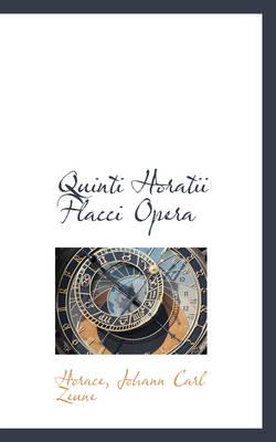 Quinti Horatii Flacci Opera by Horace Johann Carl Zeune