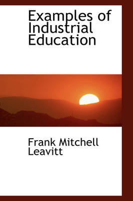 Examples of Industrial Education by Frank Mitchell Leavitt