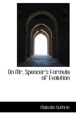 On Mr. Spencer's Formula of Evolution by Malcolm Guthrie