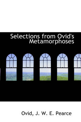 Selections from Ovid's Metamorphoses by Ovid J W E Pearce