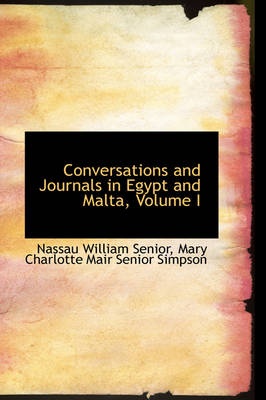 Conversations and Journals in Egypt and Malta, Volume I by Nassau William Senior