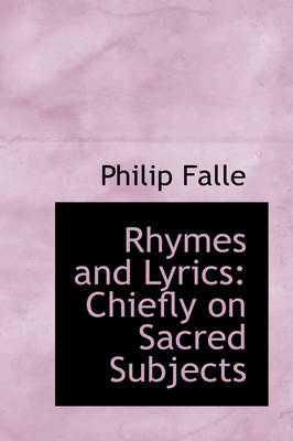 Rhymes and Lyrics Chiefly on Sacred Subjects by Philip Falle