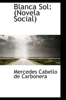 Blanca Sol Novela Social by Mercedes Cabello De Carbonera