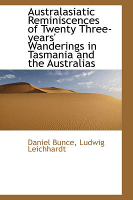 Australasiatic Reminiscences of Twenty Three-Years' Wanderings in Tasmania and the Australias by Daniel Bunce
