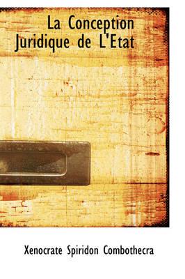 La Conception Juridique de L' Tat by Xnocrate Spiridon Combothecra, X Nocrate Spiridon Combothecra