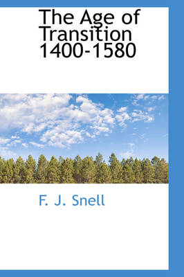 The Age of Transition 1400-1580 by F J Snell