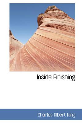 Inside Finishing by Charles Albert King
