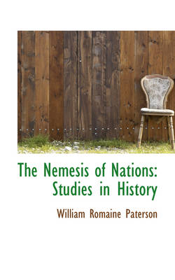 The Nemesis of Nations Studies in History by William Romaine Paterson
