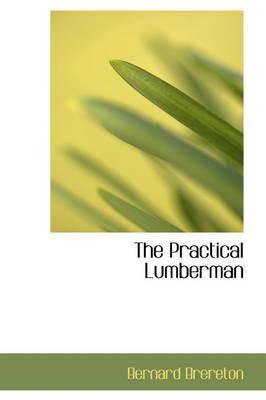 The Practical Lumberman by Bernard John Stephen Brereton