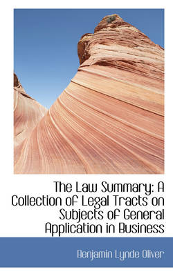 The Law Summary A Collection of Legal Tracts on Subjects of General Application in Business by Benjamin Lynde Oliver