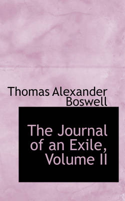 The Journal of an Exile, Volume II by Thomas Alexander Boswell