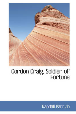 Gordon Craig, Soldier of Fortune by Randall Parrish
