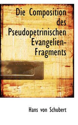 Die Composition Des Pseudopetrinischen Evangelien-Fragments by Hans Von Schubert