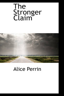 The Stronger Claim by Alice Perrin