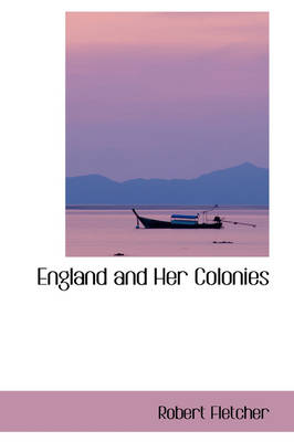 England and Her Colonies by Robert, MD, Msc (Emeritus Professor of Optometry and Visual Science, City University, London, UK Fletcher MScTech, FB Fletcher