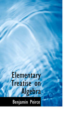 Elementary Treatise on Algebra by Benjamin Peirce