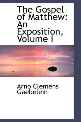 The Gospel of Matthew An Exposition, Volume I by Arno Clemens Gaebelein