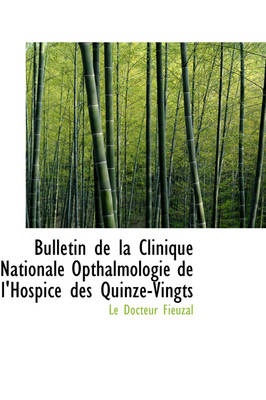 Bulletin de La Clinique Nationale Opthalmologie de L'Hospice Des Quinze-Vingts by Le Docteur Fieuzal