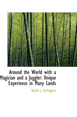 Around the World with a Magician and a Juggler Unique Experience in Many Lands by Hardin J Burlingame