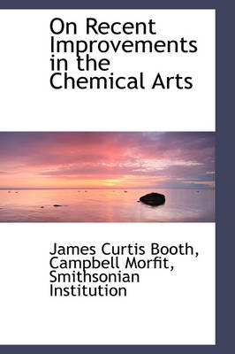 On Recent Improvements in the Chemical Arts by James Curtis Booth