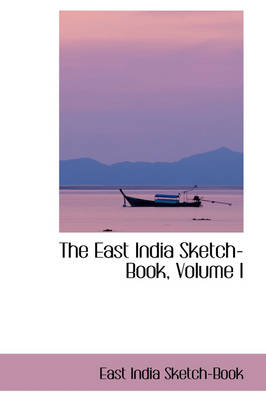 The East India Sketch-Book, Volume I by East India Sketch-Book