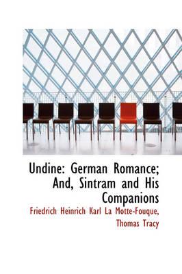 Undine German Romance; And, Sintram and His Companions by Friedrich Heinrich Karl Motte-Fouqu