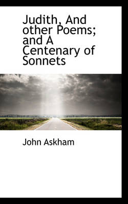 Judith, and Other Poems and a Centenary of Sonnets by John Askham
