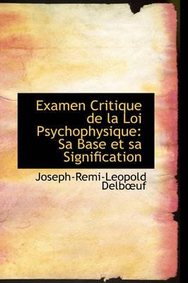 Examen Critique de La Loi Psychophysique Sa Base Et Sa Signification by Joseph-Remi-Leopold Delbuf