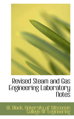 Revised Steam and Gas Engineering Laboratory Notes by W Black