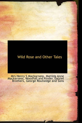 Wild Rose and Other Tales by Mrs Henry S Mackarness