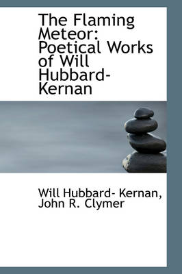 The Flaming Meteor Poetical Works of Will Hubbard-Kernan by Will Hubbard- Kernan