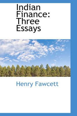 Indian Finance Three Essays by Henry Fawcett