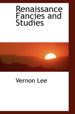 Renaissance Fancies and Studies by Vernon Lee