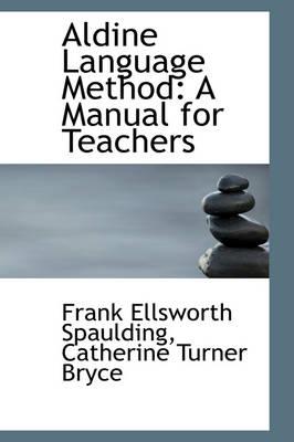 Aldine Language Method A Manual for Teachers by Frank Ellsworth Spaulding