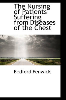 The Nursing of Patients Suffering from Diseases of the Chest by Bedford Fenwick