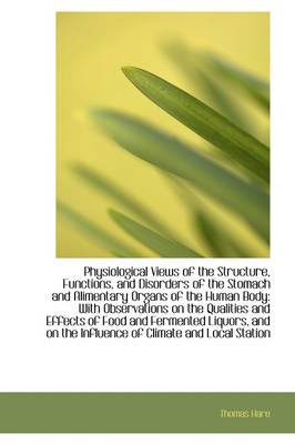 Physiological Views of the Structure, Functions, and Disorders of the Stomach and Alimentary Organs by Thomas Hare