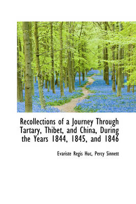 Recollections of a Journey Through Tartary, Thibet, and China, During the Years 1844, 1845, and 1846 by Evariste Regis Huc