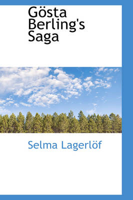 Gosta Berlings Saga by Selma Lagerlof