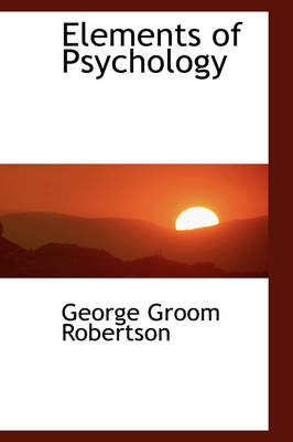 Elements of Psychology by George Groom Robertson
