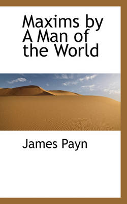 Maxims by a Man of the World by James Payn