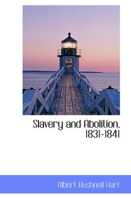 Slavery and Abolition, 1831-1841 by Albert Bushnell Hart