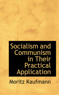 Socialism and Communism in Their Practical Application by Moritz Kaufmann