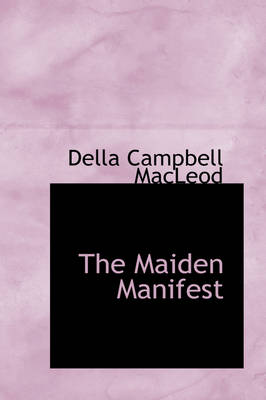 The Maiden Manifest by Della Campbell MacLeod
